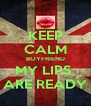 KEEP CALM BOYFRIEND MY LIPS  ARE READY - Personalised Poster A4 size