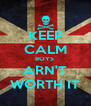 KEEP CALM BOYS  ARN'T WORTH IT - Personalised Poster A4 size