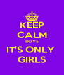 KEEP CALM BOYS IT'S ONLY  GIRLS - Personalised Poster A4 size
