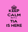 KEEP CALM BOYZ TIA IS HERE - Personalised Poster A4 size