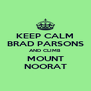 KEEP CALM BRAD PARSONS AND CLIMB MOUNT NOORAT - Personalised Poster A4 size