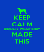 KEEP CALM BRADLEY WEATHERBY MADE THIS - Personalised Poster A4 size