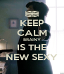 KEEP CALM BRAINY IS THE NEW SEXY - Personalised Poster A4 size