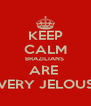 KEEP CALM BRAZILIANS  ARE  VERY JELOUS - Personalised Poster A4 size
