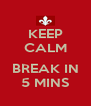 KEEP CALM  BREAK IN 5 MINS - Personalised Poster A4 size