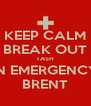 KEEP CALM BREAK OUT TASH IN EMERGENCY BRENT - Personalised Poster A4 size