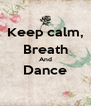 Keep calm, Breath And Dance  - Personalised Poster A4 size