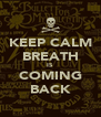 KEEP CALM BREATH IS COMING BACK - Personalised Poster A4 size