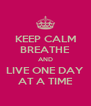 KEEP CALM BREATHE AND LIVE ONE DAY AT A TIME - Personalised Poster A4 size