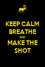 KEEP CALM BREATHE AND MAKE THE SHOT - Personalised Poster A4 size