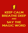 KEEP CALM BREATHE DEEP AND SAY THE MAGIC WORD - Personalised Poster A4 size