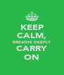 KEEP CALM, BREATHE DEEPLY CARRY ON - Personalised Poster A4 size