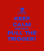 KEEP CALM BREATHE PULL THE TRIGGER! - Personalised Poster A4 size