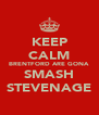 KEEP CALM BRENTFORD ARE GONA SMASH STEVENAGE - Personalised Poster A4 size