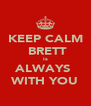 KEEP CALM  BRETT is ALWAYS  WITH YOU - Personalised Poster A4 size