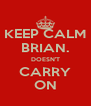 KEEP CALM BRIAN. DOESN'T CARRY ON - Personalised Poster A4 size