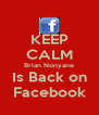 KEEP CALM Brian Nonyane Is Back on Facebook - Personalised Poster A4 size