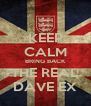 KEEP CALM BRING BACK THE REAL DAVE EX - Personalised Poster A4 size