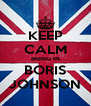 KEEP CALM BRING IN BORIS JOHNSON - Personalised Poster A4 size