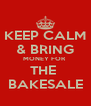 KEEP CALM & BRING MONEY FOR  THE  BAKESALE - Personalised Poster A4 size