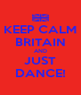 KEEP CALM BRITAIN AND JUST DANCE! - Personalised Poster A4 size