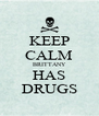 KEEP CALM BRITTANY HAS DRUGS - Personalised Poster A4 size