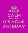 KEEP CALM BRITTANY IT'S YOUR 21st BDAY - Personalised Poster A4 size
