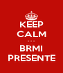 KEEP CALM - - - BRMI PRESENTE - Personalised Poster A4 size