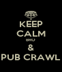 KEEP CALM BRO & PUB CRAWL - Personalised Poster A4 size