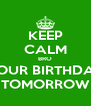 KEEP CALM BRO YOUR BIRTHDAY TOMORROW - Personalised Poster A4 size