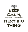 KEEP CALM, BROCK LESNAR IS NEXT BIG THING - Personalised Poster A4 size