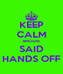 KEEP CALM BRODIE SAID HANDS OFF - Personalised Poster A4 size