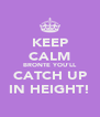 KEEP CALM BRONTE YOU'LL CATCH UP IN HEIGHT! - Personalised Poster A4 size