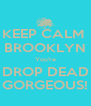 KEEP CALM  BROOKLYN You're DROP DEAD GORGEOUS! - Personalised Poster A4 size