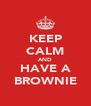 KEEP CALM AND HAVE A BROWNIE - Personalised Poster A4 size