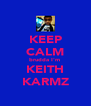 KEEP CALM brudda I'm  KEITH KARMZ - Personalised Poster A4 size