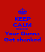 KEEP CALM Bruddah Your Gunna Get shanked - Personalised Poster A4 size