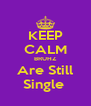 KEEP CALM BRUHZ Are Still Single  - Personalised Poster A4 size