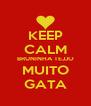 KEEP CALM BRUNINHA TEJJO MUITO GATA - Personalised Poster A4 size