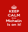 KEEP CALM Bruno Michelin Is on it! - Personalised Poster A4 size