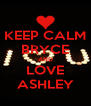 KEEP CALM BRYCE AND LOVE ASHLEY - Personalised Poster A4 size
