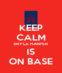KEEP CALM BRYCE HARPER IS ON BASE - Personalised Poster A4 size
