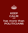 KEEP CALM BSB has more than POLITICIANS - Personalised Poster A4 size