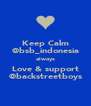 Keep Calm @bsb_indonesia always Love & support @backstreetboys - Personalised Poster A4 size