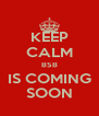 KEEP CALM BSB IS COMING SOON - Personalised Poster A4 size