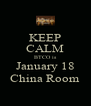 KEEP CALM BTCO is January 18 China Room - Personalised Poster A4 size