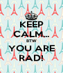 KEEP CALM... BTW YOU ARE RAD! - Personalised Poster A4 size