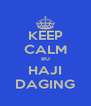 KEEP CALM BU HAJI DAGING - Personalised Poster A4 size