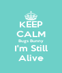 KEEP CALM Bugs Bunny I'm Still Alive - Personalised Poster A4 size
