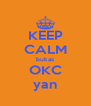 KEEP CALM bukas OKC yan - Personalised Poster A4 size